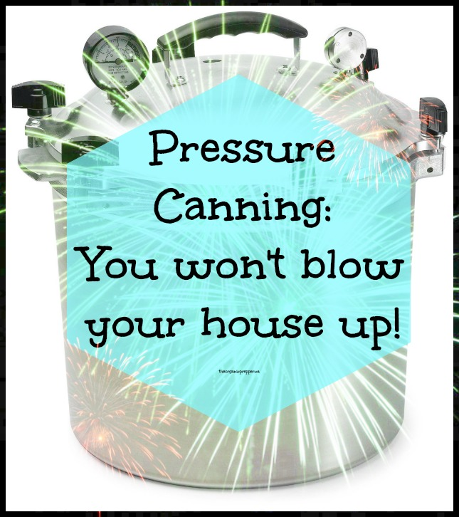 How to pressure can without the fear of blowing yourself up