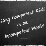 Raising Competent Kids in an Incompetent World