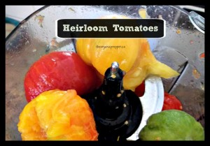 use a variety of heirloom tomatoes