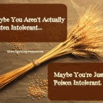 Maybe You Are Not Gluten Intolerant. Maybe You Are Poison Intolerant.