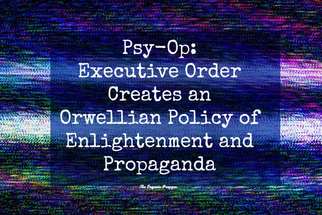 Psy-Op: Executive Order Creates an Orwellian Policy of Enlightenment and Propaganda