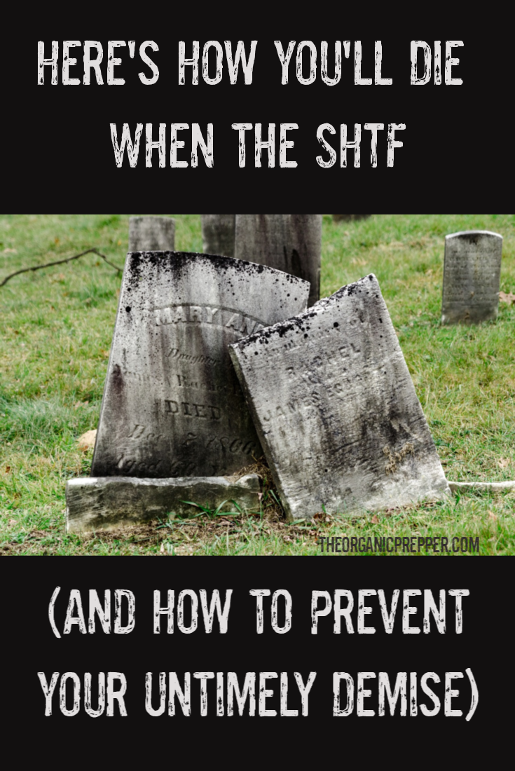 Here\'s How You\'ll Die When the SHTF (and How to Prevent Your Untimely Demise)