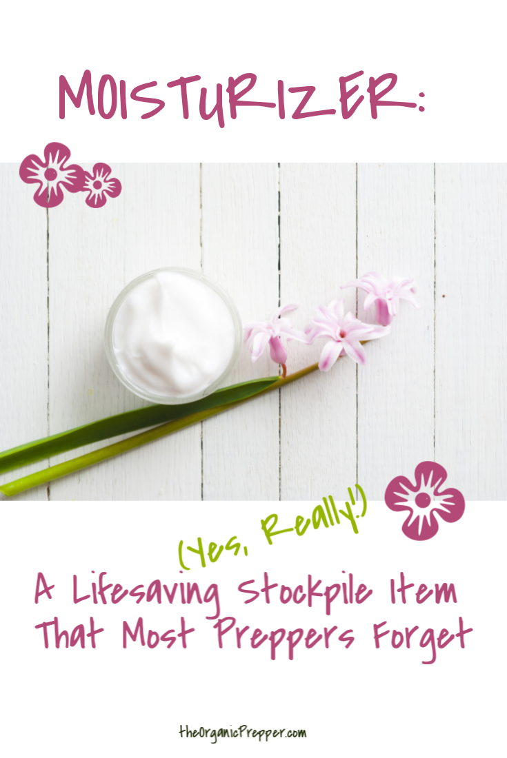 Moisturizer: A Lifesaving (Yes, Really!) Stockpile Item That Most Preppers Forget