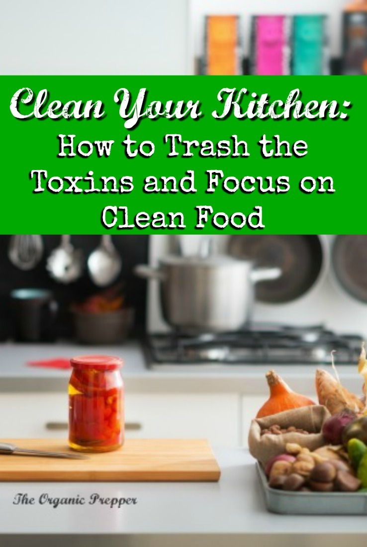 Think you only have clean food in your kitchen? You might be surprised. Learn to trash the sneakiest toxins and focus on good, clean food in your kitchen.