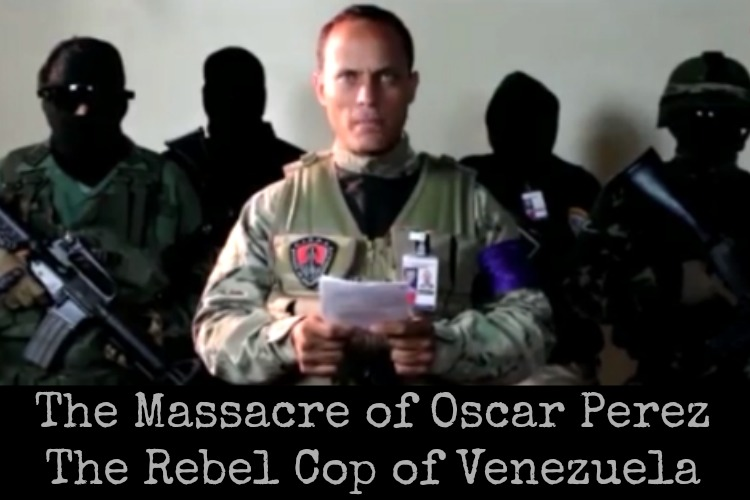 President Maduro wanted Oscar Perez, rebel cop of Venezuela, dead. Last week he, his team, a pregnant woman, and a child were executed during a raid, even though they had surrendered. | The Organic Prepper