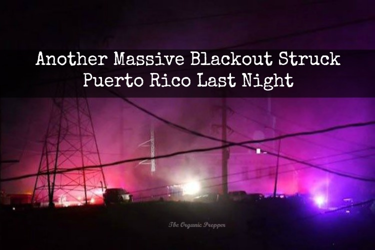 Last night, an explosion at a San Juan power plant took out the power again for much of Northern Puerto Rico, including the capital city. | The Organic Prepper