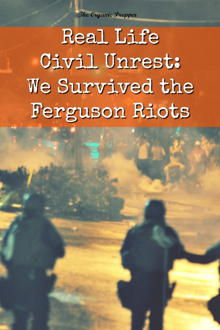 We never imagined that real-life civil unrest would come right to our door. What we learned during the Ferguson Riots is that it CAN happen to you. | The Organic Prepper