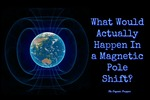What Would Actually Happen In a Magnetic Pole Shift?