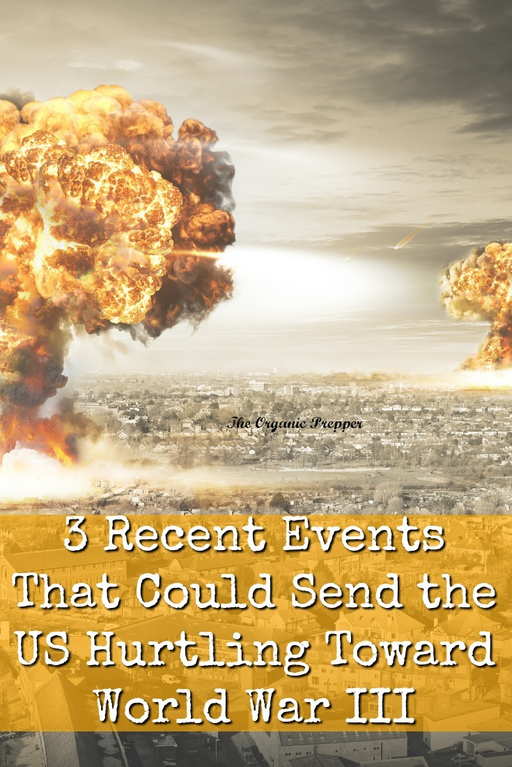 There are 3 recent events that indicate we could be headed toward World War III at worst and toward an economic collapse at best. | The Organic Prepper