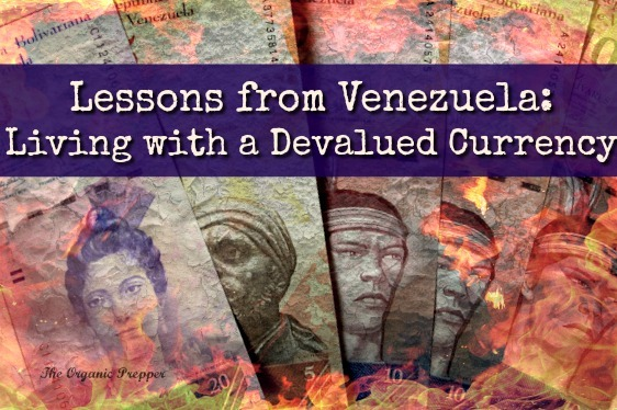 https://www.theorganicprepper.com/wp-content/uploads/2018/03/Lessons-from-Venezuela-Living-with-a-Devalued-Currency.jpg