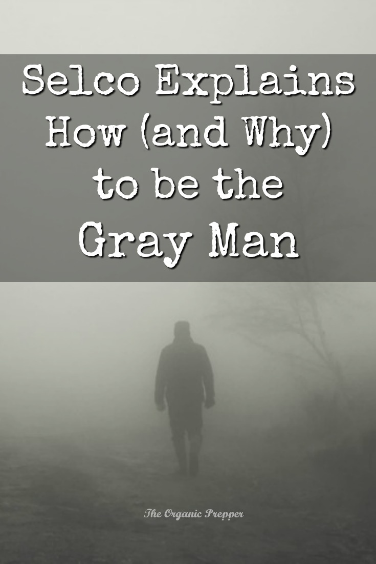 Want to be the Gray Man? As far as the people outside your circle are concerned, you are not a prepper, you are like the majority of folks and trust the system. | The Organic Prepper