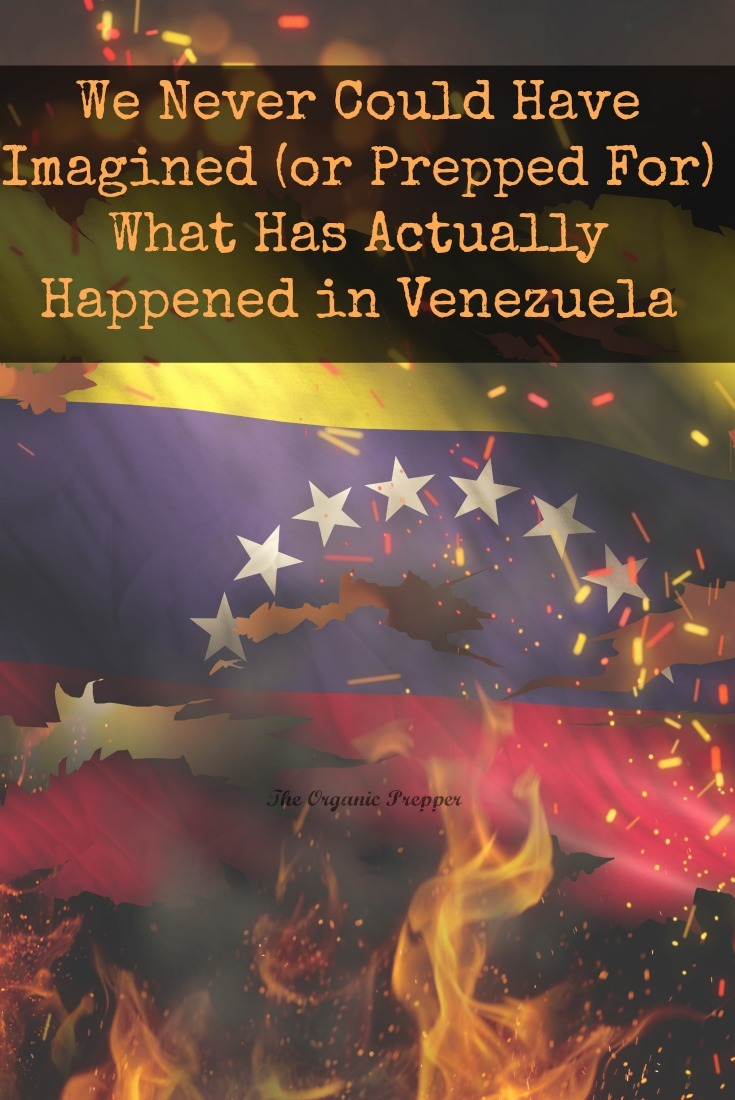 Can we prepare for everything? We certainly could never have imagined...or prepped for...what happened in Venezuela. | The Organic Prepper
