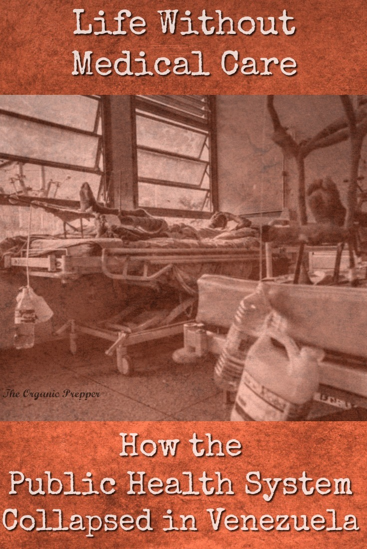 In this article, Jose gives us a glimpse of what life is like without medical care as he shares how the public health system in Venezuela collapsed. | The Organic Prepper