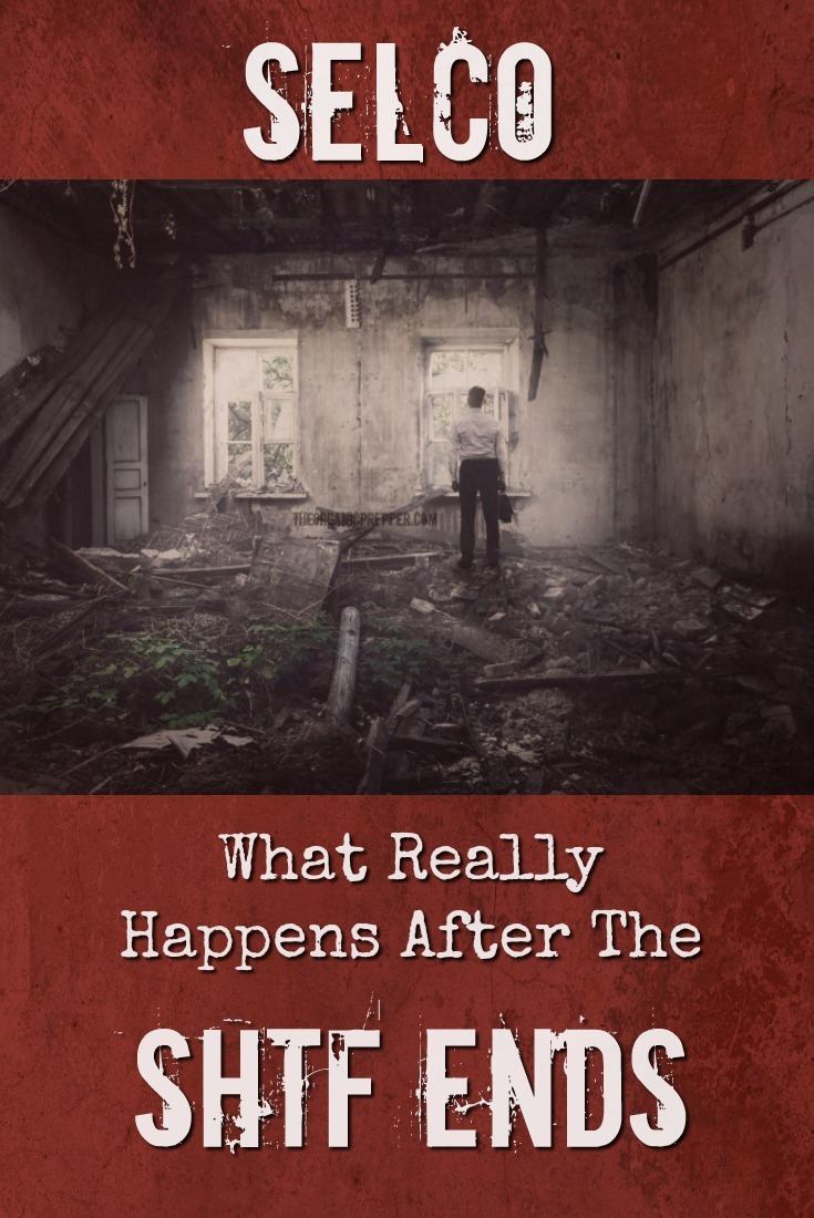 SELCO: What Really Happens When the SHTF Is Over Is Not What Most People Expect