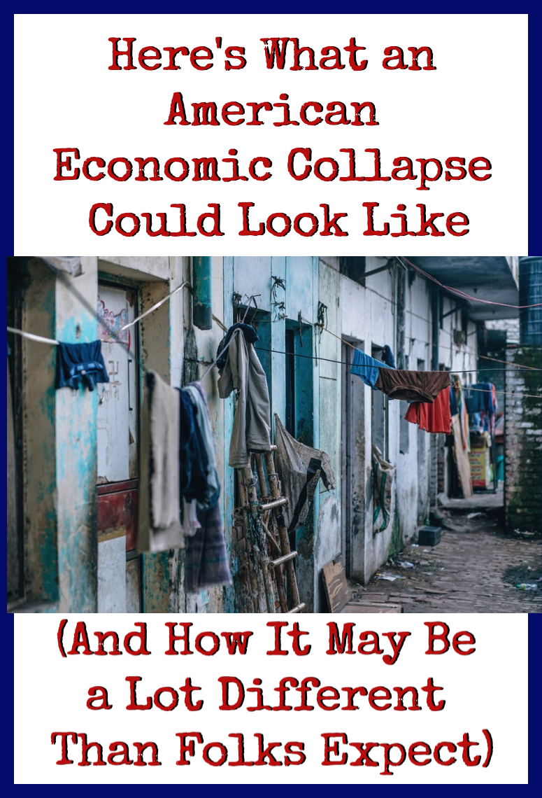 Here\'s What an American Economic Collapse Could Actually Look Like (And How It May Be a Lot Different Than Folks Expect)