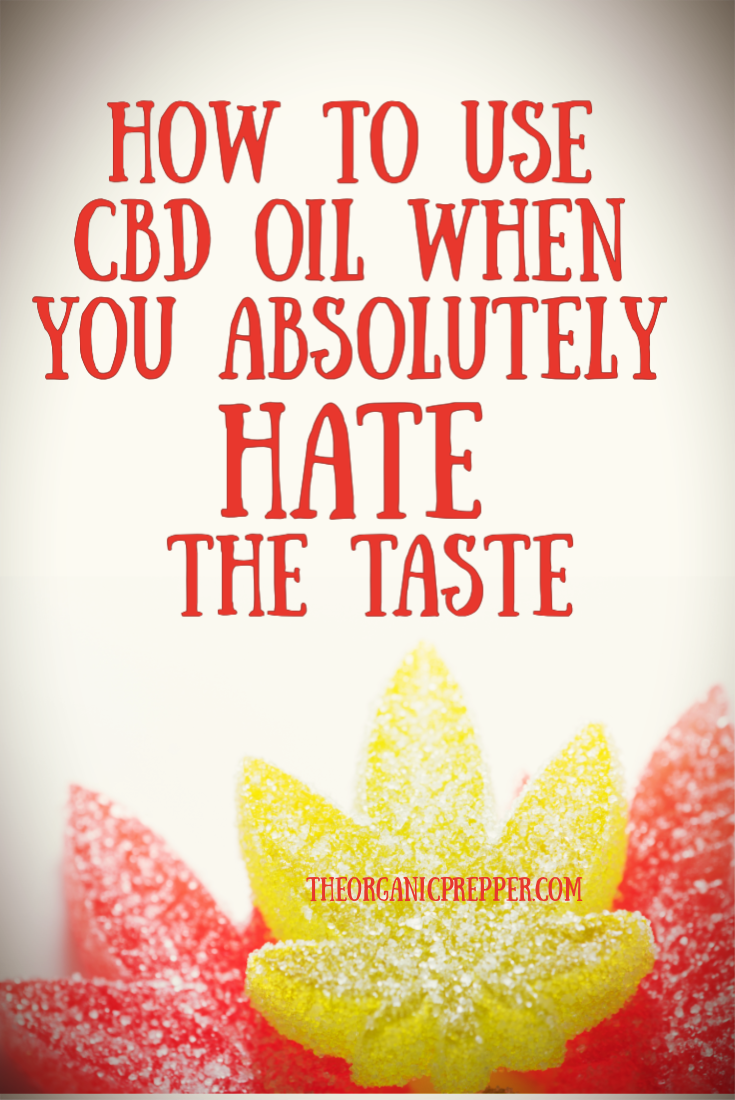 How to Use CBD Oil When You Absolutely HATE the Taste