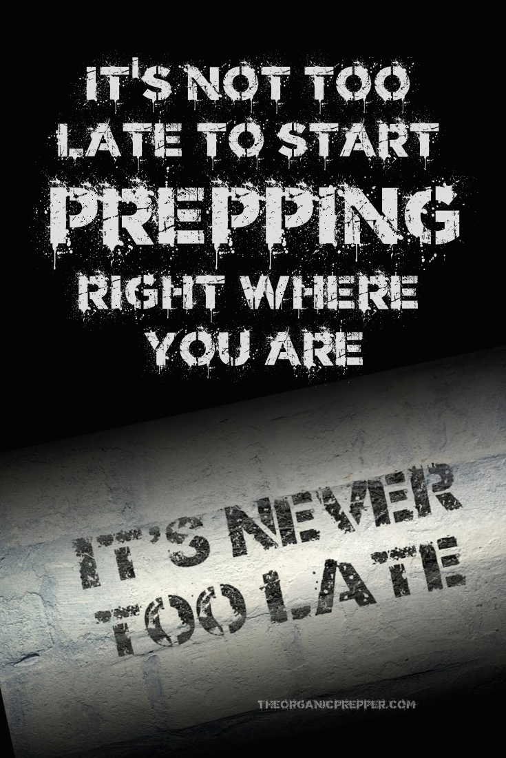 It\'s NOT Too Late to Start Prepping Right Where You Are