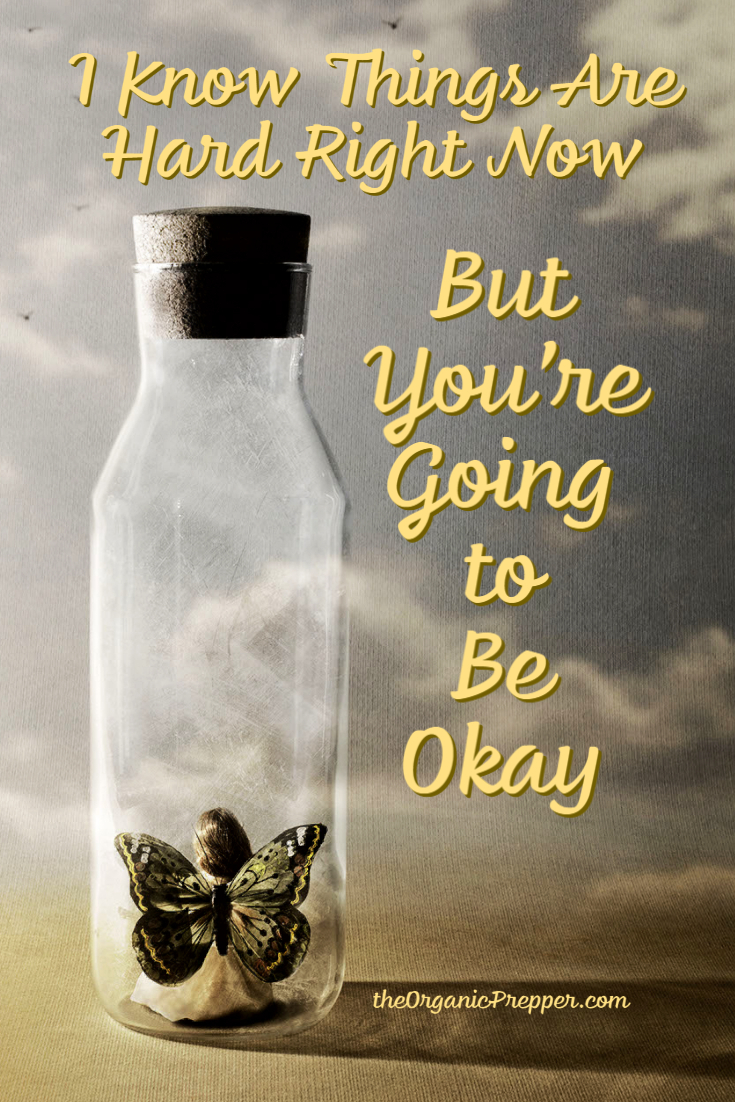 Things Are Hard Right Now, But You\'re Going to Be Okay