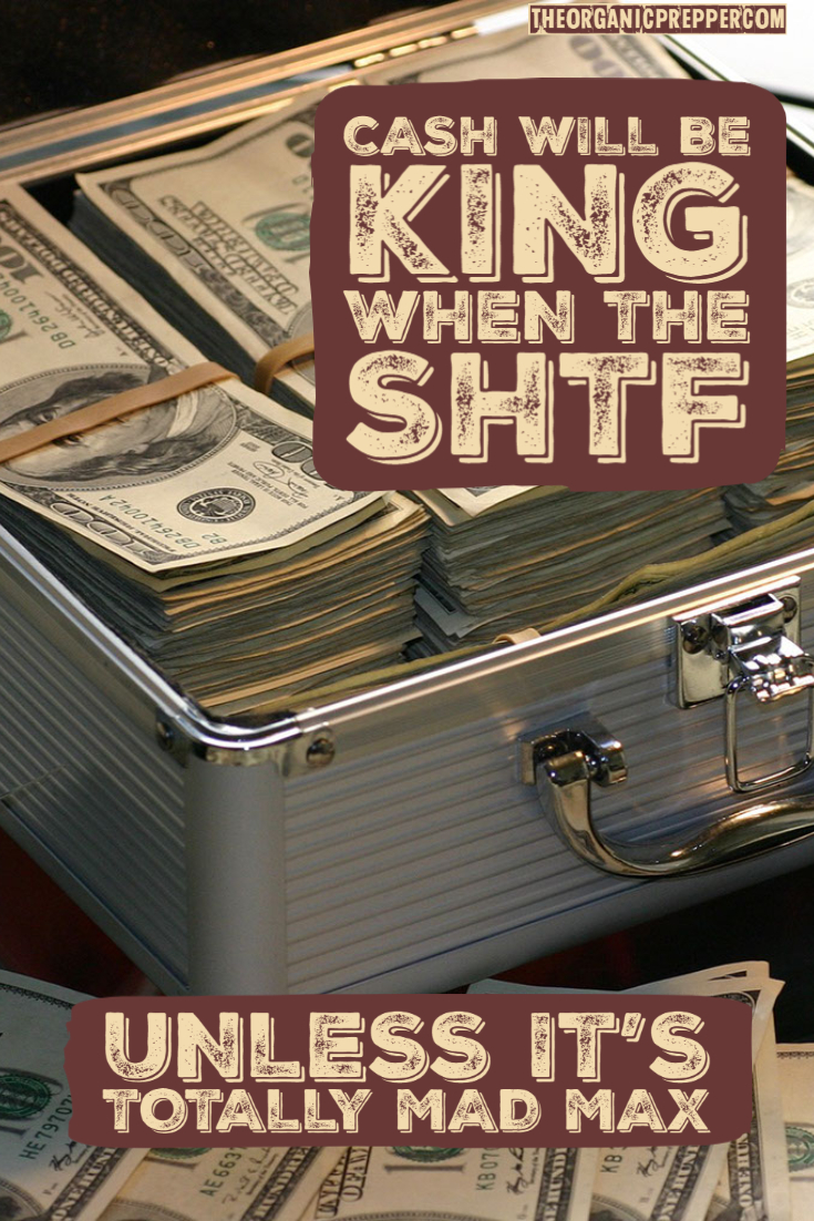 Cash Will Be King When the SHTF (Unless It\'s Totally Mad Max)